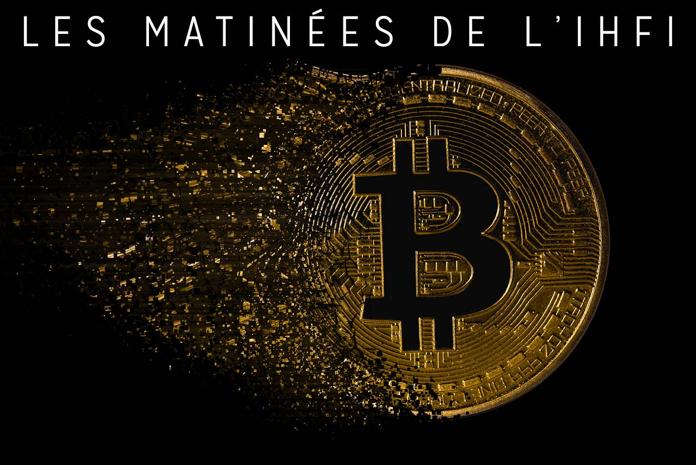 """Les Matinées de l'IHFI """"Cryptomonnaies : Opportunités & Menaces"""""""